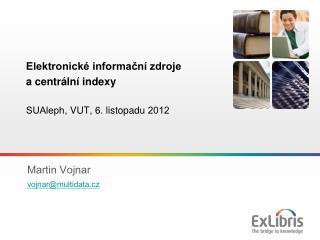 Elektronické informační zdroje  a centrální indexy SUAleph,  VUT ,  6 .  listopadu  2012