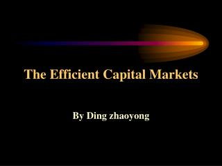 The Efficient Capital Markets