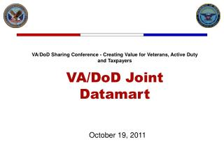 VA/DoD Sharing Conference - Creating Value for Veterans, Active Duty and Taxpayers VA/DoD Joint