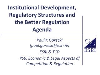 Institutional Development, Regulatory Structures and the Better Regulation Agenda