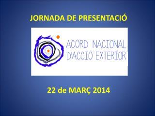 JORNADA DE PRESENTACIÓ  22 de MARÇ 2014