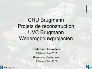 CHU Brugmann Projets de reconstruction UVC Brugmann Wederopbouwprojecten
