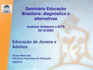 Seminário Educação Brasileira: diagnóstico e alternativas Instituto Unibanco e IETS 20/10/2005