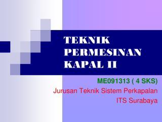 TEKNIK PERMESINAN KAPAL II
