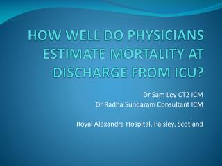 HOW WELL DO PHYSICIANS ESTIMATE MORTALITY AT DISCHARGE FROM ICU?