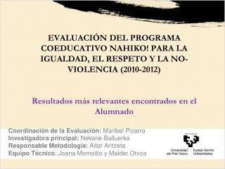 Coordinación de la Evaluación:  Maribel Pizarro Investigadora principal:  Nekane Balluerka