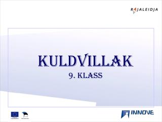 KULDVILLAK 9. klass