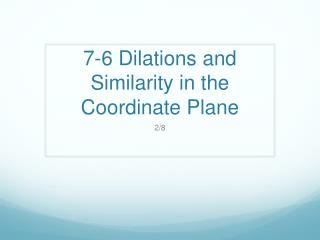 7-6 Dilations and Similarity in the Coordinate Plane