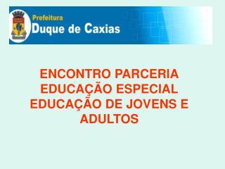 ENCONTRO PARCERIA EDUCAÇÃO ESPECIAL EDUCAÇÃO DE JOVENS E ADULTOS