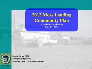 2012 Moss Landing  Community Plan Stakeholder's Meeting May 23, 2012