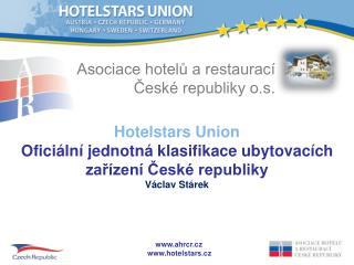 Hotelstars Union Oficiální jednotná klasifikace ubytovacích zařízení České republiky Václav Stárek