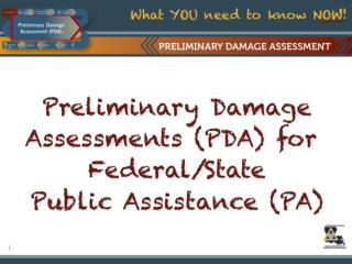 Preliminary Damage Assessments (PDAs) qualify you (or NOT) for  FEMA Public Assistance (PA) .