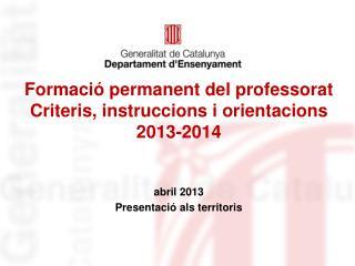 Formació permanent del professorat Criteris, instruccions i orientacions 2013-2014