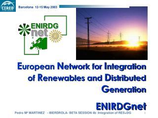 E uropean  N etwork for  I ntegration of  R enewables and  D istributed  G eneration ENIRDGnet