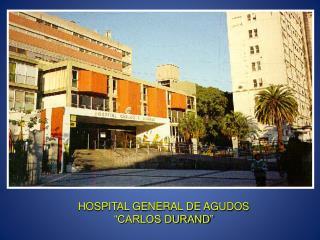 "HOSPITAL GENERAL DE AGUDOS ""CARLOS DURAND"""