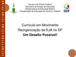 Currículo em Movimento Reorganização da EJA no DF Um Desafio Possível!