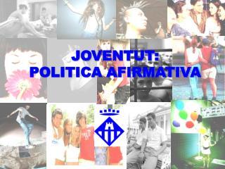 JOVENTUT:  POLITICA AFIRMATIVA