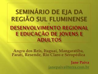 Angra dos Reis, Itaguaí, Mangaratiba, Parati, Resende, Rio Claro e  Seropédica Jane Paiva