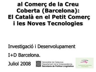 Investigació i Desenvolupament I+D Barcelona. Juliol 2008