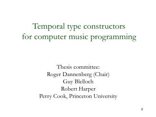 Thesis committee: Roger Dannenberg (Chair) Guy Blelloch Robert Harper