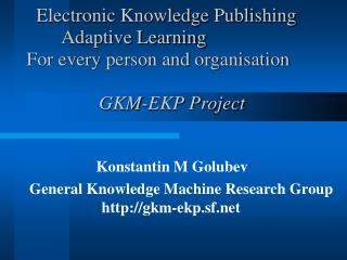 Konstantin M Golubev General Knowledge Machine Research Group 					gkm-ekp.sf