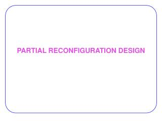 PARTIAL RECONFIGURATION DESIGN