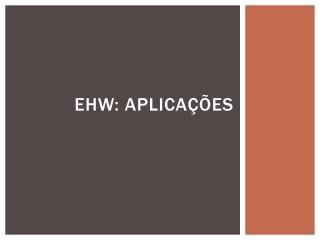 EHW: Aplicações