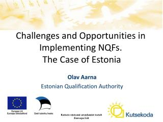 Challenges and Opportunities in  I mplementing NQFs .  The Case of Estonia