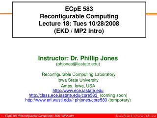 ECpE 583 Reconfigurable Computing Lecture 18: Tues 10/28/2008 (EKD / MP2 Intro)