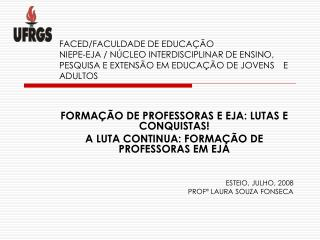 FORMA��O DE PROFESSORAS E EJA: LUTAS E CONQUISTAS! A LUTA CONTINUA: FORMA��O DE PROFESSORAS EM EJA