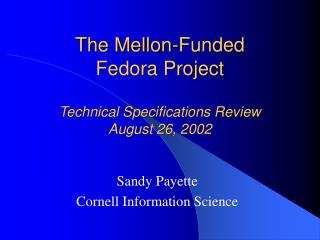 The Mellon-Funded  Fedora Project  Technical Specifications Review August 26, 2002