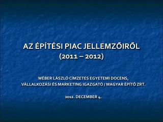 AZ ÉPÍTÉSI PIAC JELLEMZŐIRŐL (2011 – 2012)