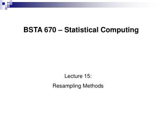 BSTA 670 – Statistical Computing