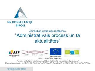 """Apmācības juridiskajos jautājumos  """"Administratīvais process un tā aktualitātes"""""""