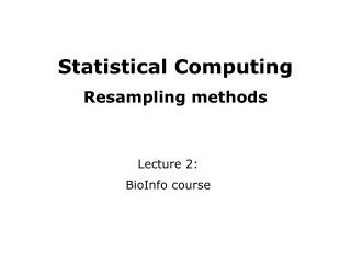 Statistical Computing Resampling methods