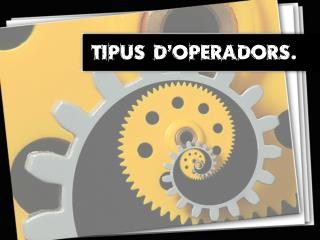 TIPUS D�OPERADORS.