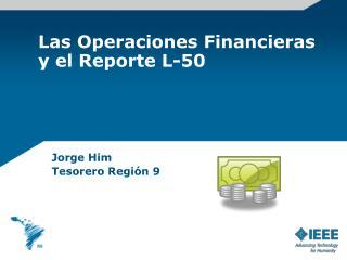 Las Operaciones Financieras y el Reporte L-50