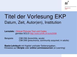 Titel der Vorlesung EKP Datum, Zeit, Autor(en), Institution