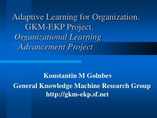 Konstantin M Golubev General Knowledge Machine Research Group gkm-ekp.sf