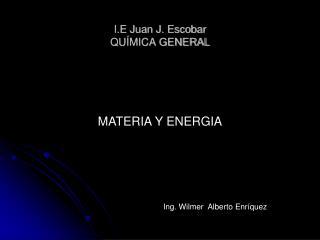 I.E Juan J. Escobar QUÍMICA GENERAL