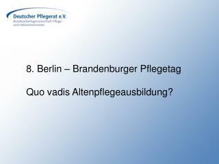 8. Berlin – Brandenburger Pflegetag Quo vadis Altenpflegeausbildung?