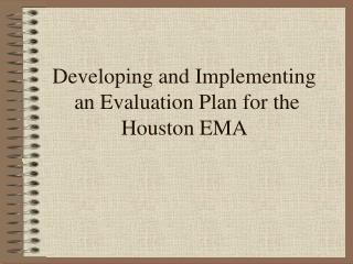 Developing and Implementing  an Evaluation Plan for the Houston EMA