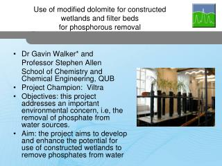 Dr Gavin Walker* and  	Professor Stephen Allen 	School of Chemistry and Chemical Engineering, QUB