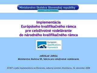 JAROSLAV JURIGA Ministerstvo školstva SR, Sekcia pre celoživotné vzdelávanie
