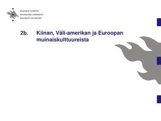 2b. Kiinan, V�li-amerikan ja Euroopan    muinaiskulttuureista