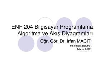 ENF 204 Bilgisayar Programlama Algoritma ve Ak?? Diyagramlar?