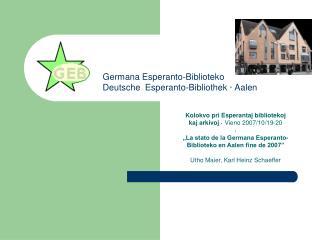 GermanaEsperanto-Biblioteko DeutscheEsperanto-Bibliothek ·Aalen