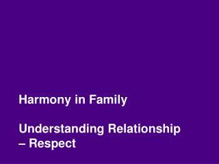 Harmony in Family Understanding Relationship –  Respect