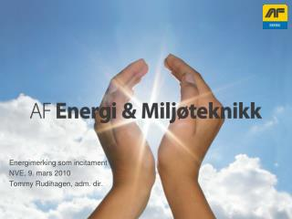 Energimerking som incitament NVE, 9. mars 2010 Tommy Rudihagen, adm. dir.