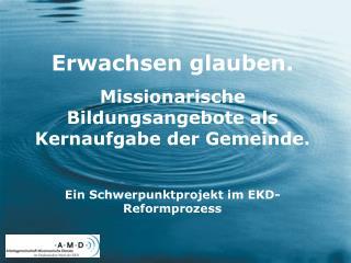 Erwachsen glauben.  Missionarische Bildungsangebote als Kernaufgabe der Gemeinde.